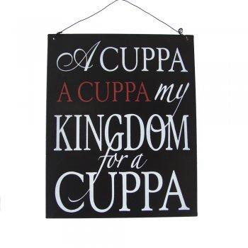 Heaven Sends A Cuppa A Cuppa My Kingdom for a Cuppa Metal Sign