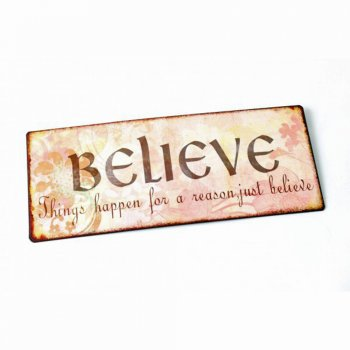 "Heaven Sends ""Believe. Things Happen For a Reason, Just Believe"" Tin Wall Plaque"