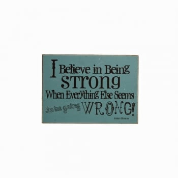 Heaven Sends I Believe In Being Strong When Everything Else Seems To Be Going Wrong Plaque